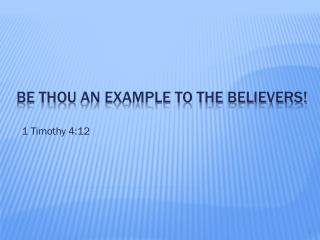 BE THOUan example to the believers!