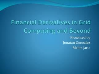 Financial Derivatives in Grid Computing and Beyond