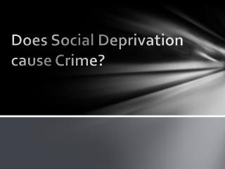 Does Social Deprivation cause Crime?