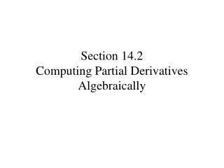 Section 14.2 Computing Partial Derivatives Algebraically