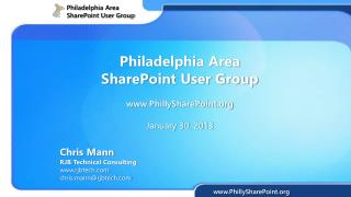 Philadelphia Area  SharePoint User Group www.PhillySharePoint.org January 30, 2013