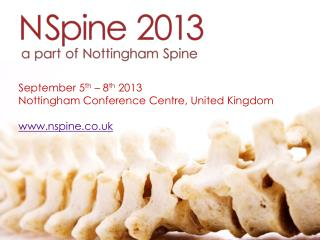 September 5 th  – 8 th  2013 Nottingham Conference Centre, United Kingdom www.nspine.co.uk