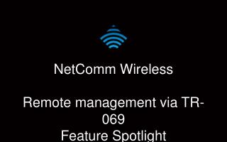 NetComm  Wireless Remote management via TR-069 Feature Spotlight