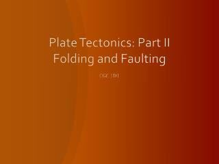 Plate Tectonics: Part II Folding and Faulting