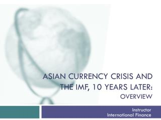 ASIAN CURRENCY CRISIS AND THE IMF, 10 years later: overview