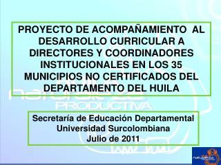 Secretaría de Educación Departamental Universidad Surcolombiana Julio de 2011