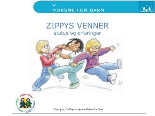 ZIPPYS VENNER status og erfaringer