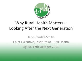 Why Rural Health Matters �  Looking After the Next Generation