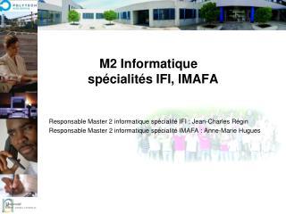 M2 Informatique spécialit é s IFI,  IMAFA