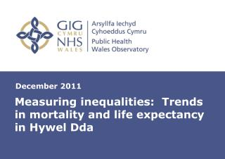Measuring inequalities:  Trends in mortality and life expectancy in Hywel Dda