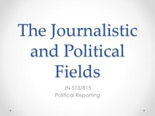 The Journalistic and Political Fields