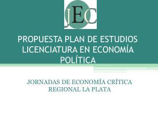 Propuesta plan de Estudios  Licenciatura en  economía política