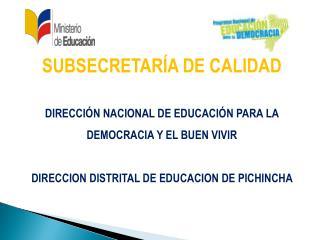 SUBSECRETARÍA DE CALIDAD DIRECCIÓN NACIONAL DE EDUCACIÓN PARA LA  DEMOCRACIA Y EL BUEN VIVIR