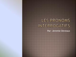Les pronoms interrogatifs