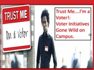 Trust Me….I'm a Voter!: Voter Initiatives Gone Wild on Campus.