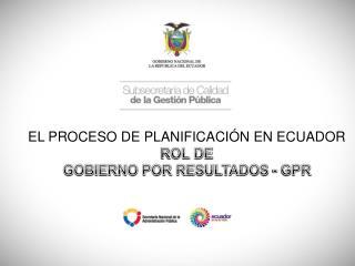 EL PROCESO DE PLANIFICACIÓN EN ECUADOR ROL DE GOBIERNO POR RESULTADOS - GPR