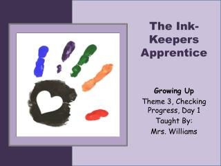 The Ink-Keepers Apprentice Growing Up Theme  3, Checking  Progress, Day 1 Taught By: