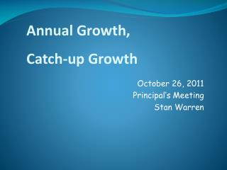 October 26, 2011 Principal's Meeting Stan Warren