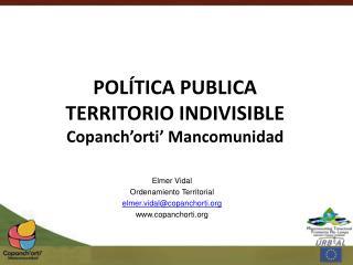 POLÍTICA PUBLICA TERRITORIO INDIVISIBLE Copanch'orti' Mancomunidad