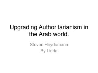 Upgrading Authoritarianism in the Arab world .