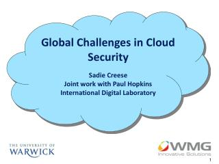 Global Challenges in Cloud Security Sadie  Creese Joint work with Paul Hopkins
