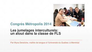 Congrès Métropolis 2014 Les jumelages interculturels:  un atout dans la classe de FLS