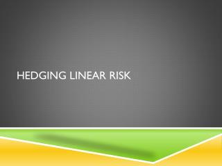 Hedging Linear Risk