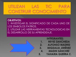 OBJETIVOS: 1, INVESTIGAR EL SIGNIFICADO DE CADA UNO DE LOS SÍMBOLOS PATRIOS.