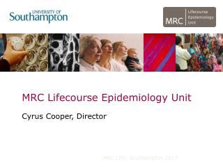 MRC Lifecourse Epidemiology Unit Cyrus Cooper, Director