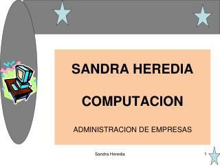 SANDRA HEREDIA COMPUTACION ADMINISTRACION DE EMPRESAS