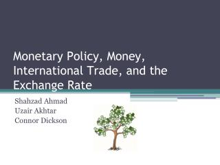 Monetary Policy, Money, International Trade, and the Exchange Rate
