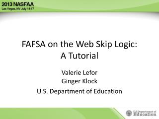 FAFSA on the Web Skip Logic:  A Tutorial