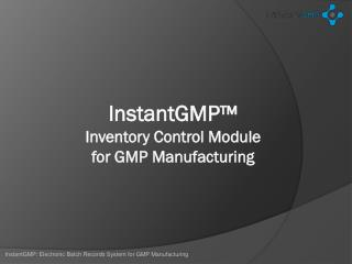 InstantGMP™ Inventory Control Module for GMP Manufacturing