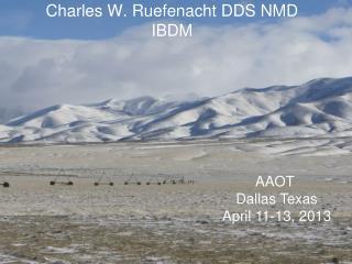 Charles W. Ruefenacht DDS NMD IBDM