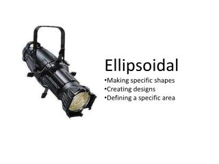 Ellipsoidal Making specific shapes Creating designs Defining a specific area