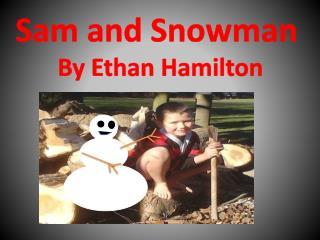 Sam and Snowman  By Ethan Hamilton