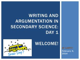 Writing and Argumentation in Secondary Science:  Day 1 Welcome !