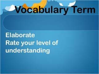 Elaborate Rate your level of understanding