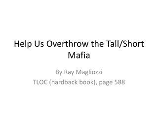 Help Us Overthrow the Tall/Short Mafia