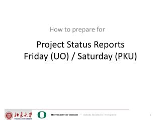 Project Status Reports Friday (UO) / Saturday (PKU)