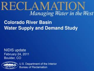 Colorado River Basin Water Supply and Demand Study NIDIS update February  24,  2011 Boulder ,  CO