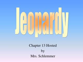 Chapter  13  Hosted by Mrs.  Schlemmer