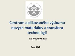 Centrum aplikovaného výskumu nových materiálov atransferu technológií