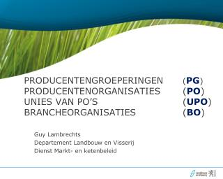 Guy Lambrechts Departement Landbouw en Visserij Dienst Markt- en ketenbeleid