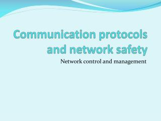 Communication protocols and network safety