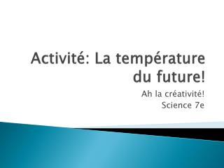 Activit é: La température du future!