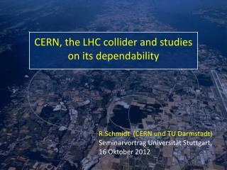 R.Schmidt   (CERN und TU Darmstadt) Seminarvortrag Universität Stuttgart, 16 Oktober 2012