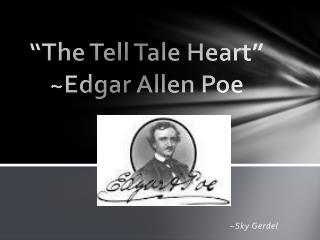 """The Tell Tale Heart"" ~Edgar Allen Poe"