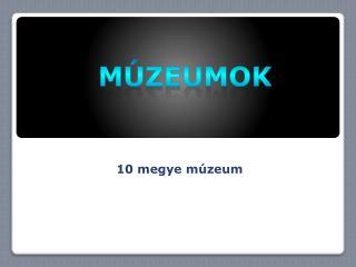 10 megye múzeum