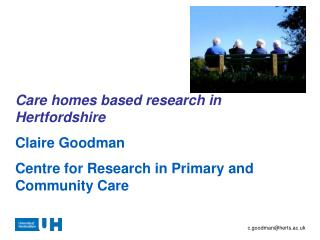 Care homes based research in Hertfordshire Claire Goodman